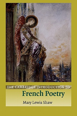 The Cambridge Introduction to French Poetry (Cambridge Introductions to Literature), Lewis Shaw, Mary