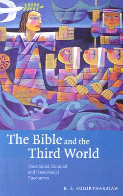 Image for The Bible and the Third World: Precolonial, Colonial and Postcolonial Encounters (New)