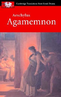 Aeschylus: Agamemnon (Cambridge Translations from Greek Drama), Aeschylus
