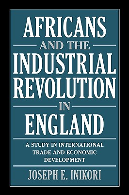 Image for Africans and the Industrial Revolution in England: A Study in International Trade and Economic Development