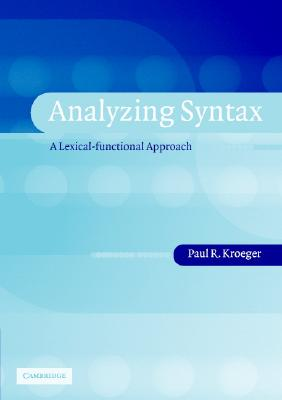 Analyzing Syntax  A Lexical-Functional Approach, Kroeger, Paul