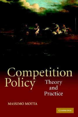 Competition Policy: Theory and Practice, Motta, Massimo