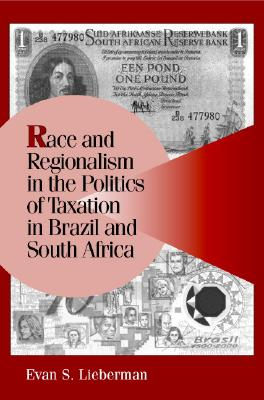 Race and Regionalism in the Politics of Taxation in Brazil and South Africa (Cambridge Studies in Comparative Politics), Lieberman, Evan S.