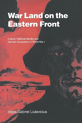 Image for War Land on the Eastern Front: Culture, National Identity, and German Occupation in World War I (Studies in the Social and Cultural History of Modern Warfare)