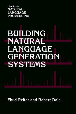 Building Natural Language Generation Systems (Studies in Natural Language Processing), Reiter, Ehud; Dale, Robert