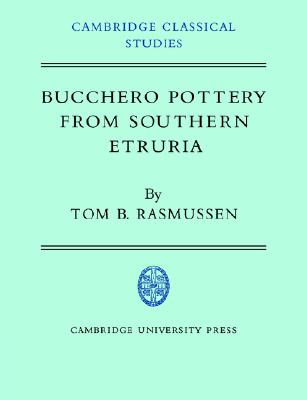 Bucchero Pottery from Southern Etruria (Cambridge Classical Studies), Rasmussen, Tom B.