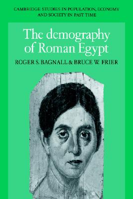 The Demography of Roman Egypt (Cambridge Studies in Population, Economy and Society in Past Time), Bagnall, Roger S.; Frier, Bruce W.