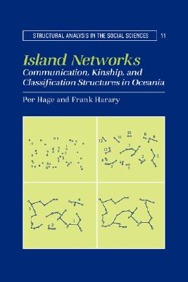 Image for Island Networks: Communication, Kinship, and Classification Structures in Oceania (Structural Analysis in the Social Sciences)