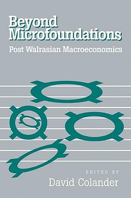 Image for Beyond Microfoundations: Post Walrasian Economics
