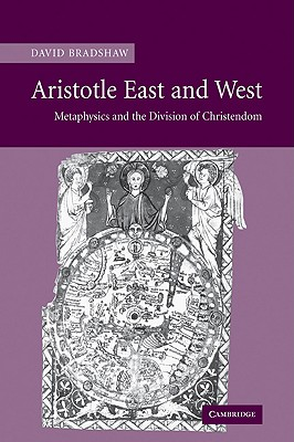 Aristotle East and West: Metaphysics and the Division of Christendom, DAVID BRADSHAW