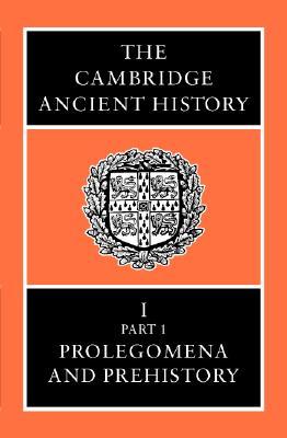 001: The Cambridge Ancient History Volume 1, Part 1: Prolegomena and Prehistory