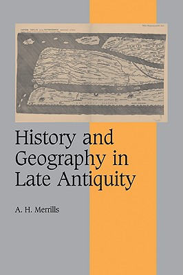 Image for History and Geography in Late Antiquity (Cambridge Studies in Medieval Life and Thought: Fourth Series)