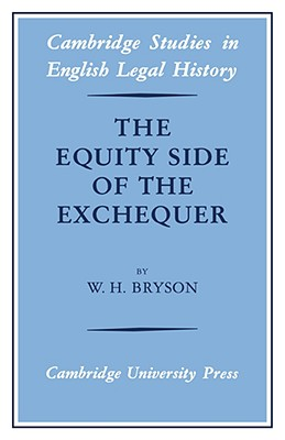 The Equity Side of the Exchequer (Cambridge Studies in English Legal History), W. H. Bryson (Author)