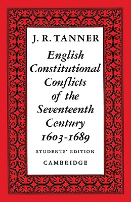 English Constitutional Conflicts of the Seventeenth Century: 1603-1689, Tanner, J. R.