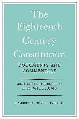 The Eighteenth-Century Constitution 1688-1815: Documents and Commentary, Williams, E. Neville