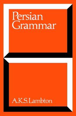Persian Grammar: Students Edition, Ann K. S. Lambton