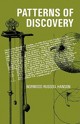 Patterns of Discovery: An Inquiry into the Conceptual Foundations of Science, Hanson, Norwood Russell