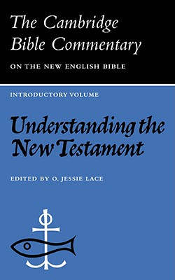 Understanding the New Testament, (Cambridge Bible commentary: New English Bible), O. Jessie Lace