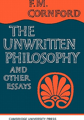 The Unwritten Philosophy and Other Essays, Cornford, F. M.
