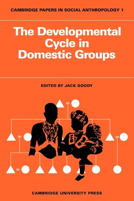 The Developmental Cycle in Domestic Groups (Cambridge Papers in Social Anthropology)