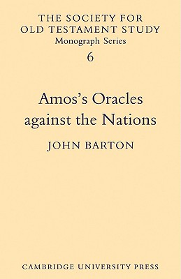 Amos's Oracles Against the Nations (Society for Old Testament Study Monographs), Barton, John