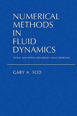 Numerical Methods in Fluid Dynamics: Initial and Initial Boundary-Value Problems, Sod, Gary A.