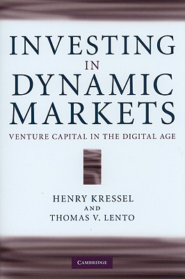 Investing in Dynamic Markets: Venture Capital in the Digital Age, Kressel, Henry; Lento, Thomas V.