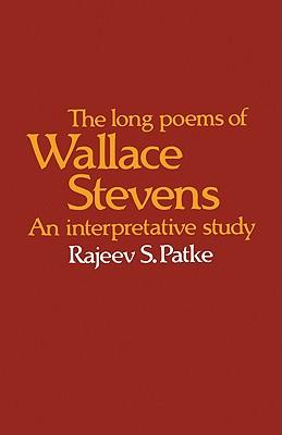 The Long Poems of Wallace Stevens: An Interpretative Study, Patke, Rajeev S.