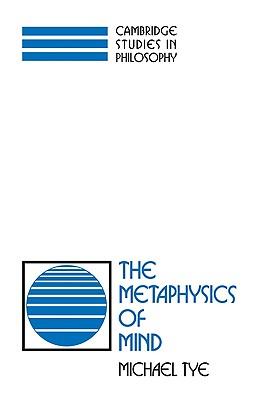 The Metaphysics of Mind (Cambridge Studies in Philosophy), Tye, Michael