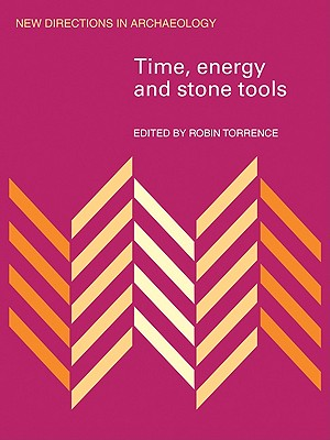 Time, Energy and Stone Tools (New Directions in Archaeology)