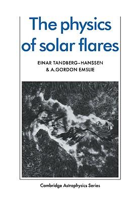 The Physics of Solar Flares (Cambridge Astrophysics), Tandberg-Hanssen, Einar; Emslie, A. Gordon