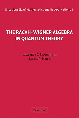 The Racah-Wigner Algebra in Quantum Theory (Encyclopedia of Mathematics and its Applications), Biedenharn, L. C.; Louck, J. D.