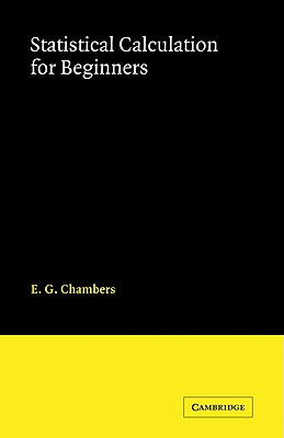 Statistical Calculation for Beginners, Chambers, E. G.