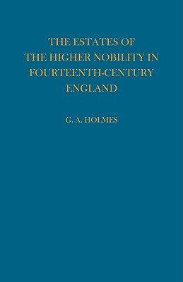 Estates of the Higher Nobility in Fourteenth Century England, Holmes, G.