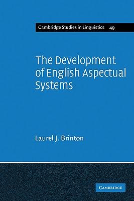 The Development of English Aspectual Systems: Aspectualizers and Post-verbal Particles (Cambridge Studies in Linguistics), Brinton, Laurel J.