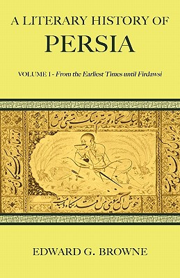 1: A Literary History of Persia (A Literary History of Persia 4 Volume Paperback Set), Browne, Edward G.