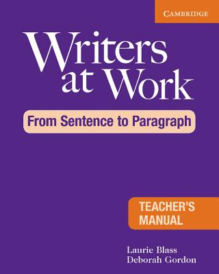 Writers at Work: From Sentence to Paragraph Teacher's Manual, Laurie Blass (Author), Deborah Gordon (Author)