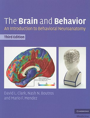 The Brain and Behavior: An Introduction to Behavioral Neuroanatomy (Cambridge Medicine (Paperback)), Clark, David L.; Boutros, Nash N.; Mendez, Mario F.