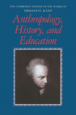 Image for Anthropology, History, and Education (The Cambridge Edition of the Works of Immanuel Kant)