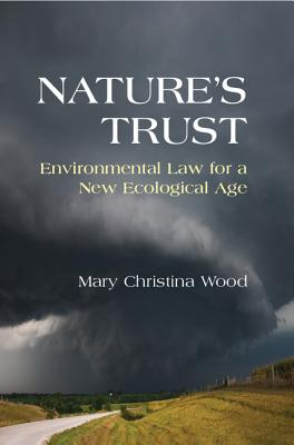 Nature's Trust: Environmental Law for a New Ecological Age, Wood, Mary Christina