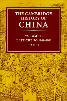Image for The Cambridge History of China, Vol. 11: Late Ch'ing, 1800-1911, Part 2