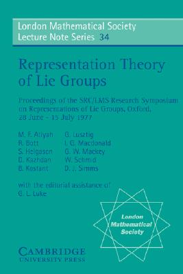Representation Theory of Lie Groups (London Mathematical Society Lecture Note Series), Atiyah, M. F.; Bott, R.; Kazhdan, D.; Helgason, S.; Kostant, B.; Lustztig, G.
