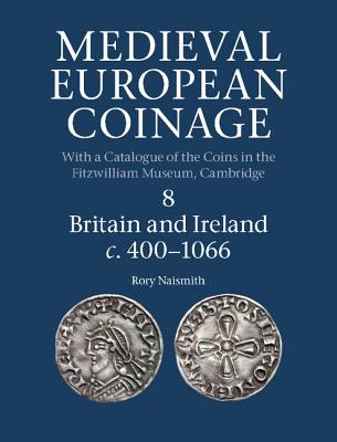 Image for Medieval European Coinage: Volume 8, Britain and Ireland c.400-1066