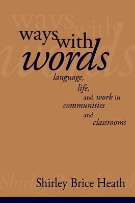 Ways with Words: Language, Life and Work in Communities and Classrooms (Cambridge Paperback Library), Heath, Shirley Brice