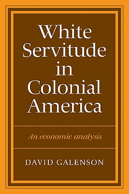 White Servitude in Colonial America: An economic analysis, Galenson, David W.
