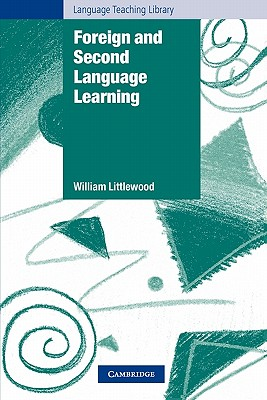 Foreign and Second Language Learning  Language Acquisition Research and its Implications for the Classroom, Littlewood, William T.