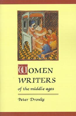 Women Writers of the Middle Ages: A Critical Study of Texts from Perpetua to Marguerite Porete, Dronke, Peter