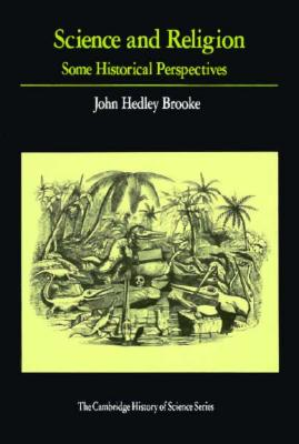 Science and Religion: Some Historical Perspectives (Cambridge Studies in the History of Science), Brooke, John Hedley