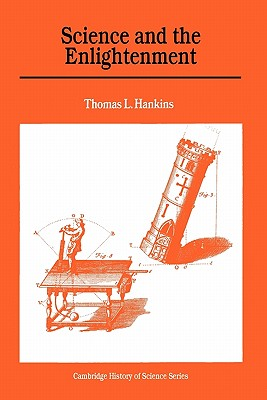 Science and the Enlightenment (Cambridge Studies in the History of Science), Hankins, Thomas L.