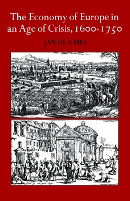 The Economy of Europe in an Age of Crisis, 1600-1750, de Vries, Jan